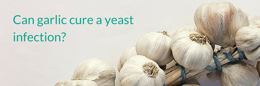 Can garlic cure a yeast infection