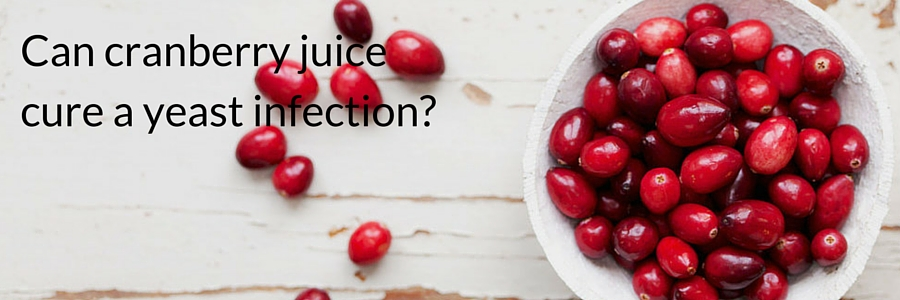 Can cranberry juice cure a yeast infection