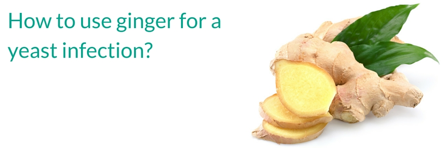 How to use ginger for a yeast infection