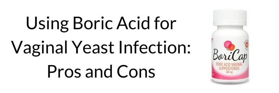 Using Boric Acid for Vaginal Yeast Infections- Pros and Cons
