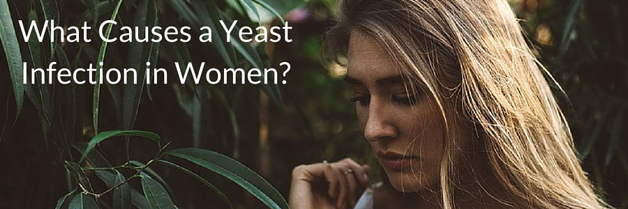 What Causes a Yeast Infection in Women