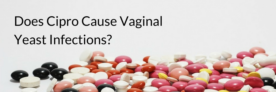 Does cipro cause yeast infections
