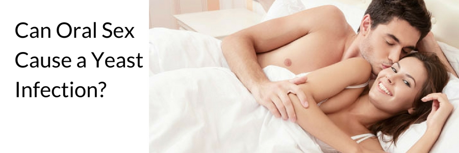 Can oral sex give you a yeast infection