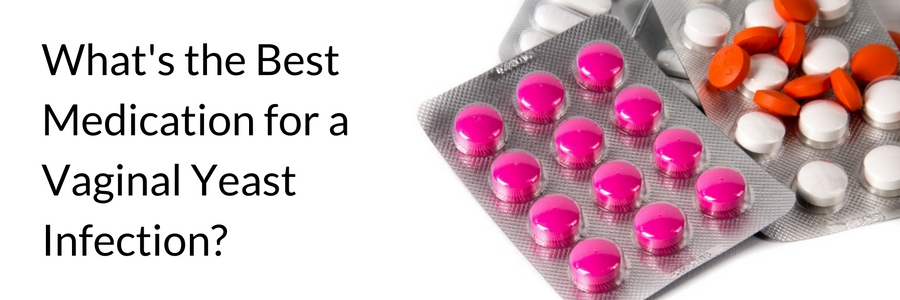 Best medication for vaginal yeast infection