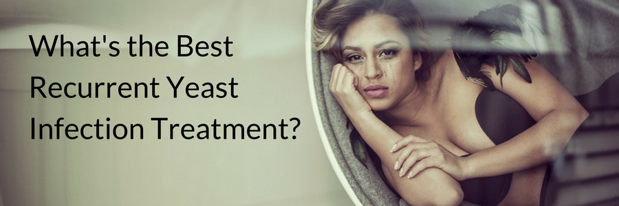 What's the Best Recurrent Yeast Infection Treatment?