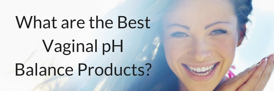 What are the Best Vaginal pH Balance Products