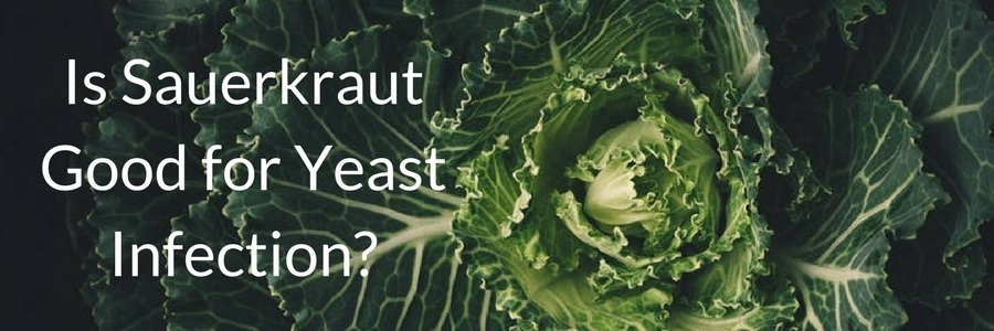 Is Sauerkraut Good for Yeast Infection?
