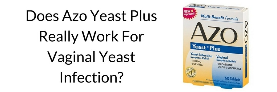 Does Azo Yeast Plus Really Work For Vaginal Yeast Infection