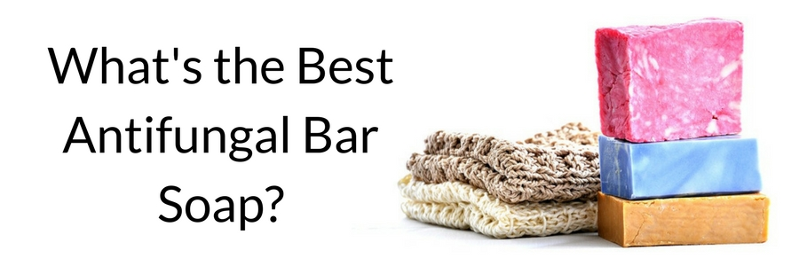 What's the Best Antifungal Bar Soap
