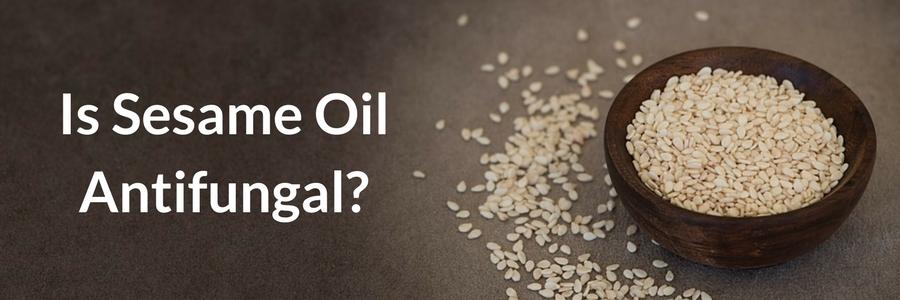 Is Sesame Oil Antifungal?