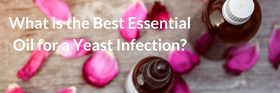 What is the Best Essential Oil for a Yeast Infection?