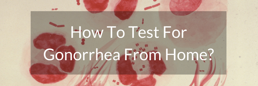 How To Test For Gonorrhea From Home?